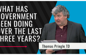 Thomas Pringle TD - What Has Government Been Doing Over The Last Three Years_
