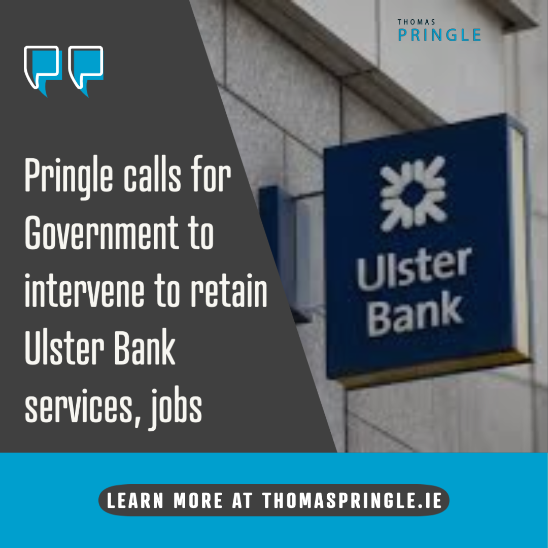 Pringle calls for Government to intervene to retain Ulster Bank services, jobs