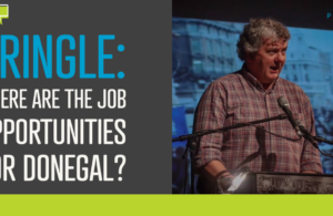Pringle: Where are the job opportunities for Donegal?