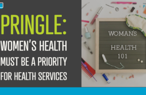 Pringle: Women's health must be a priority for health services