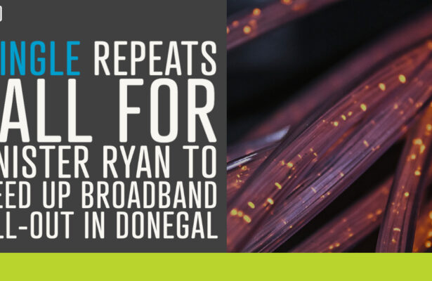 Pringle repeats call for Minister Ryan to speed up broadband roll-out in Donegal